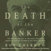 The Death of the Banker - The Decline and Fall of the Great Financial Dynasties and the Triumph of the Small Investor audiobook by Ron Chernow