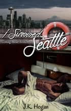 I Survived Seattle ebook by J.K. Hogan