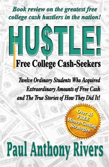 Hustle! - Free College Cash-Seekers ebook by Paul Anthony Rivers