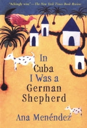 In Cuba I Was a German Shepherd ebook by Ana Menendez