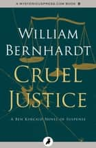 Cruel Justice ebook by William Bernhardt