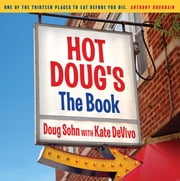 Hot Doug's: The Book - Chicago's Ultimate Icon of Encased Meats ebook by Doug Sohn, Kate DeVivo, Graham Elliot