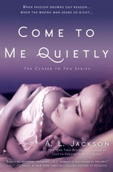 Come to Me Quietly - The Closer to You Series ebook by A. L. Jackson