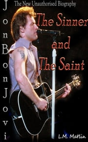 Jon Bon Jovi: The Sinner and the Saint. - The New Unauthorised Biography. ebook by L.M. Matlin