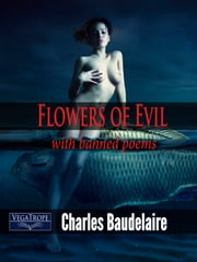 Flowers of Evil - with banned poems ebook by Charles Baudelaire,Jean Charbonneau