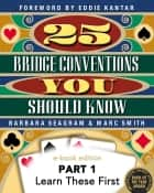 25 Bridge Conventions You Should Know - Part 1: Learn These First ebook by Barbara Seagram, Marc Smith