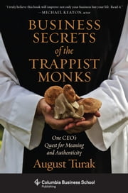 Business Secrets of the Trappist Monks - One CEO's Quest for Meaning and Authenticity ebook by August Turak