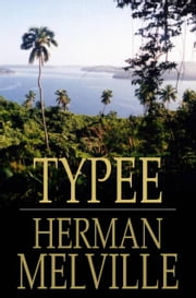Typee - A Peep at Polynesian Life ebook by Herman Melville