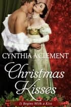 Christmas Kisses ebook by Cynthia A Clement