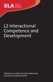 L2 Interactional Competence and Development ebook by Prof. Joan Kelly Hall, John Hellermann, Simona Pekarek Doehler