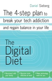 The Digital Diet - The 4-step plan to break your tech addiction and regain balance in your life ebook by Daniel Sieberg