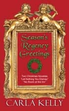 Season's Regency Greetings ebook by Carla Kelly
