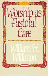 Worship as Pastoral Care ebook by William H. Willimon