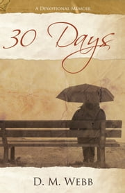 30 Days - A Devotional Memoir ebook by D.M. Webb