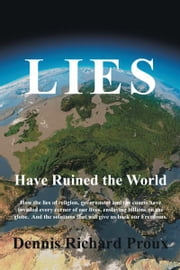 Lies Have Ruined the World ebook by Dennis Richard Proux