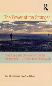 The Power of the Stranger - Structures and Dynamics in Social Intervention - A Theoretical Framework ebook by Gert J.F. Leene,Theo N.M. Schuyt