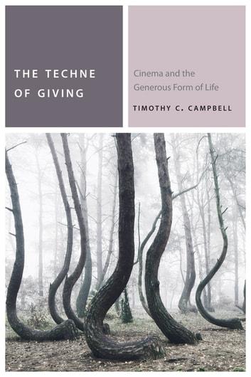 The Techne of Giving - Cinema and the Generous Form of Life ebook by Timothy C. Campbell