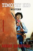 Bakers Rachetrail - Western ebook by Timothy Kid