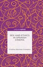 Sex and Ethics in Spanish Cinema ebook by Cristina Sánchez-Conejero