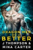 Dragon Men Do It Better e-kirjat by Mina Carter, J Thompson