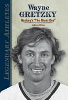 Wayne Gretzky: Hockey's the Great One ebook by Wilner, Barry