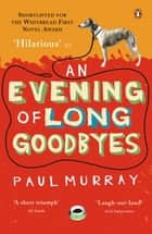 An Evening of Long Goodbyes eBook by Paul Murray