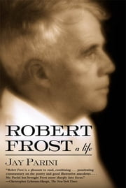 Robert Frost - A Life ebook by Jay Parini