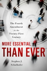 More Essential than Ever: The Fourth Amendment in the Twenty First Century ebook by Stephen J. Schulhofer