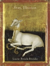 Stay, Illusion - Poems ebook by Lucie Brock-Broido