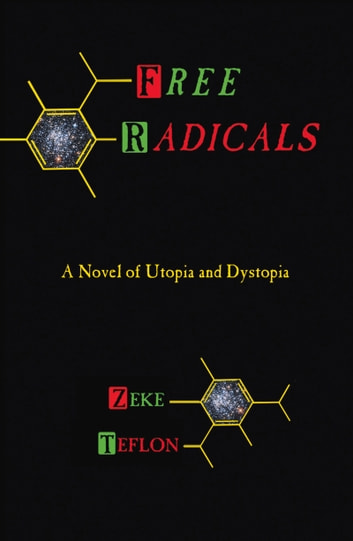 Free Radicals - A Novel of Utopia and Dystopia ebook by Zeke Teflon