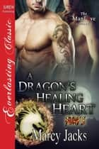 A Dragon's Healing Heart ebook by Marcy Jacks