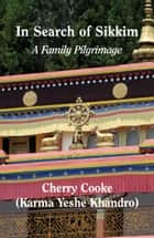 In Search of Sikkim: a Family Pilgrimage ebook by Cherry Cooke