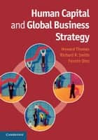 Human Capital and Global Business Strategy ebook by Professor Howard Thomas,Richard R. Smith,Fermin Diez