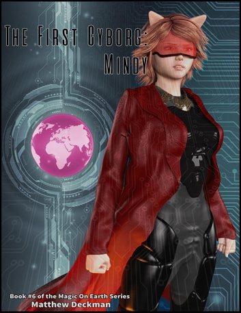 The First Cyborg: Mindy - Magic On Earth - If Magic Did Exist, #6 ebook by Matt Deckman