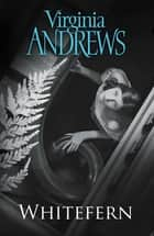 Whitefern ebook by Virginia Andrews