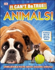 It Can't Be True! Animals! - Unbelievable Facts About Amazing Animals ebook by DK