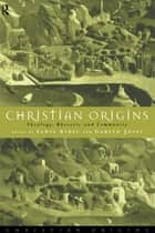 Christian Origins - Theology, Rhetoric and Community ebook by Lewis Ayres, Gareth Jones