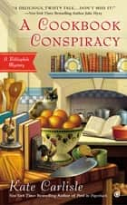 A Cookbook Conspiracy ebook by Kate Carlisle