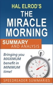 A Quick and Simple Summary and Analysis of The Miracle Morning by Hal Elrod ebook by SpeedReader Summaries