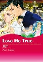 Love Me True (Harlequin Comics) - Harlequin Comics ebook by Ann Major, JET
