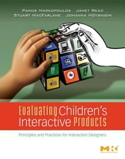 Evaluating Children's Interactive Products: Principles and Practices for Interaction Designers ebook by Markopoulos, Panos