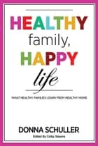 Healthy Family, Happy Life ebook by Donna Schuller