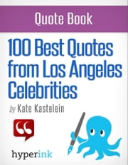 100 Best Quotes from Los Angeles' Celebrities ebook by Kate Kastelein