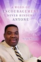 A Word of Encouragement Never Hinders Anyone ebook by Dr  Iyke  Nwambie