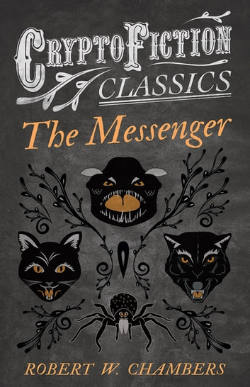The Messenger (Cryptofiction Classics - Weird Tales of Strange Creatures) ebook by Robert W. Chambers