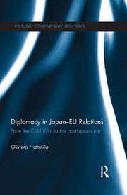 Diplomacy in Japan-EU Relations - From the Cold War to the Post-Bipolar Era ebook by Oliviero Frattolillo