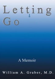 Letting Go - A Memoir ebook by William Gruber, M.D.