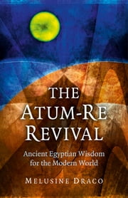 The Atum-Re Revival - Ancient Egyptian Wisdom for the Modern World ebook by Melusine Draco