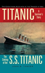 Titanic - A Survivor's Story & the Sinking of the S.S. Titanic ebook by Colonel Archibald Gracie,John B. Thayer