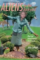 Aliens in the Backyard - Plant and Animal Imports Into America ebook by John Leland